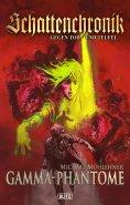 eBook: Schattenchronik - Gegen Tod und Teufel 07: Gamma-Phantome