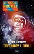 eBook: Raumschiff Promet - Von Stern zu Stern 16: Tötet Harry T. Orell!