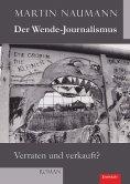 eBook: Der Wende-Journalismus. Verraten und verkauft?