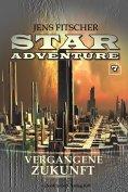 eBook: Vergangene Zukunft (STAR ADVENTURE 7)