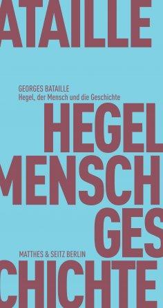 ebook: Hegel, der Mensch und die Geschichte