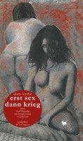 eBook: erst sex dann krieg / erst krieg dann sex