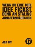 ebook: Wenn du eine tote Idee fickst, denk an Stalins Jungfernhäutchen