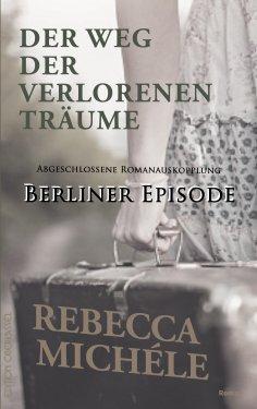 eBook: Der Weg der verlorenen Träume - Berliner Episode