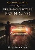 ebook: Ein MORDs-Team - Band 3: Eine verhängnisvolle Erfindung (All-Age Krimi)