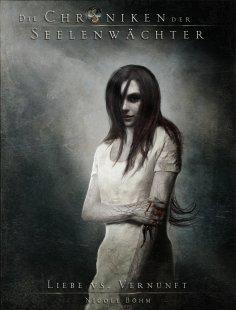 eBook: Die Chroniken der Seelenwächter - Band 10: Liebe vs. Vernunft (Urban Fantasy)
