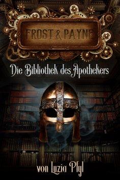 eBook: Frost & Payne - Band 3: Die Bibliothek des Apothekers (Steampunk)