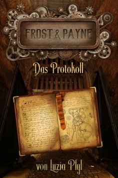 eBook: Frost & Payne - Band 5: Das Protokoll (Steampunk)