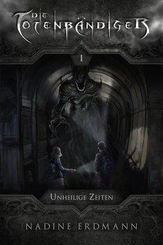 ebook: Die Totenbändiger - Band 1: Unheilige Zeiten