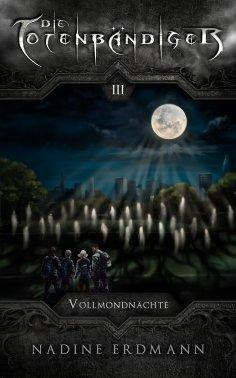 eBook: Die Totenbändiger - Band 3: Vollmondnächte
