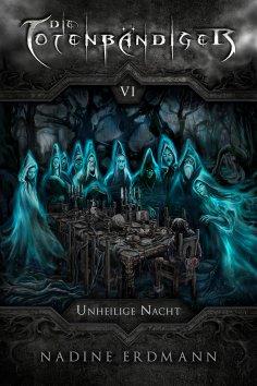 eBook: Die Totenbändiger - Band 6: Unheilige Nacht