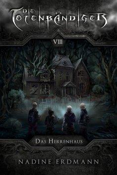 eBook: Die Totenbändiger - Band 8: Das Herrenhaus