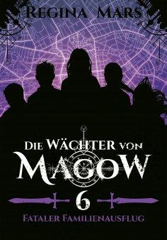 ebook: Die Wächter von Magow - Band 6: Fataler Familienausflug