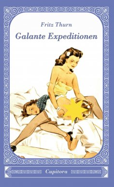 ebook: Fritz Thurn. Galante Expeditionen