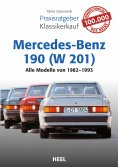 eBook: Praxisratgeber Klassikerkauf Mercedes-Benz 190 (W 201)