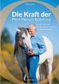 eBook: Die Kraft der Pferd-Mensch-Beziehung