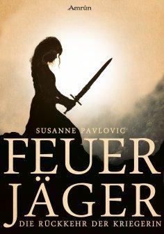 eBook: Feuerjäger 1: Die Rückkehr der Kriegerin