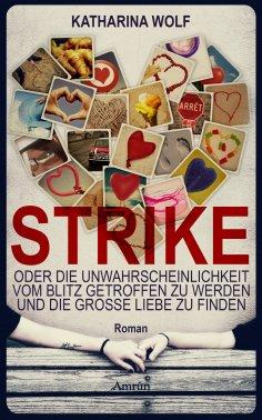 eBook: Strike - oder die Unwahrscheinlichkeit vom Blitz getroffen zu werden und die große Liebe zu finden