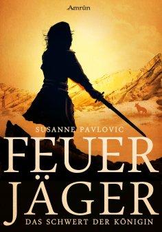 ebook: Feuerjäger 3: Das Schwert der Königin