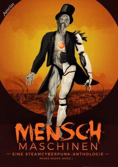 ebook: Menschmaschinen - Eine Steamcyberpunk Anthologie