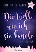 ebook: How to be happy: Die Welt, wie ich sie kannte (E-Short)