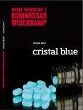 ebook: Kommissar Wischkamp: Cristal Blue