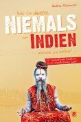 eBook: Was Sie dachten, NIEMALS über INDIEN wissen zu wollen