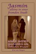 eBook: Jasmin - alleine in einer fremden Stadt * und 6 weitere Geschichten von lesbischen Frauen