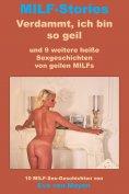 eBook: Verdammt, ich bin so geil * und 9 weitere heiße Sexgeschichten von geilen MILFs