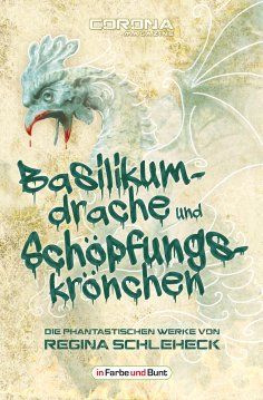 eBook: Basilikumdrache und Schöpfungskrönchen - Die phantastischen Werke von Regina Schleheck