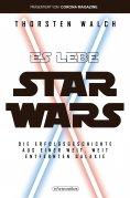 eBook: Es lebe Star Wars - Die Erfolgsgeschichte aus einer weit, weit entfernten Galaxis