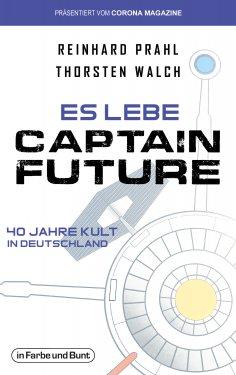 eBook: Es lebe Captain Future - 40 Jahre Kult in Deutschland