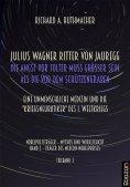 eBook: Julius Wagner Ritter von Jauregg: Die Angst vor Folter muss grösser sein als die vor dem Schützengra