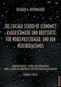 eBook: The Chicago School Of Economics – Kaderschmiede und Brutstätte: Für Nobelpreisträger. Und den Neolib