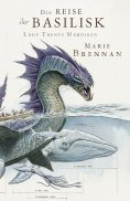 eBook: Lady Trents Memoiren 3: Die Reise der Basilisk