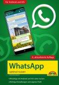 eBook: WhatsApp - optimal nutzen - 4. Auflage - neueste Version 2021 mit allen Funktionen erklärt