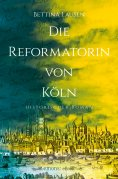 eBook: Die Reformatorin von Köln