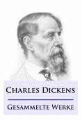 eBook: Charles Dickens - Gesammelte Werke