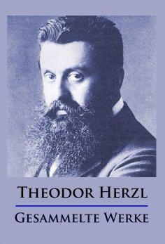 ebook: Theodor Herzl - Gesammelte Werke