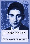 ebook: Franz Kafka - Gesammelte Werke