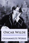 ebook: Oscar Wilde - Gesammelte Werke