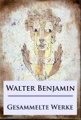 ebook: Walter Benjamin - Gesammelte Werke