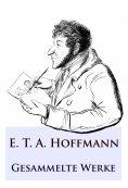 ebook: E. T. A. Hoffmann - Gesammelte Werke