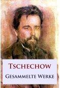 ebook: Tschechow - Gesammelte Werke