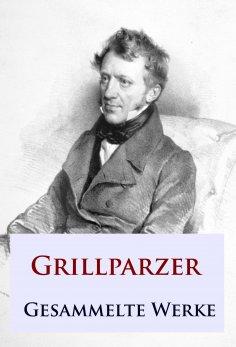 ebook: Grillparzer - Gesammelte Werke