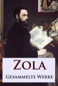 ebook: Zola - Gesammelte Werke
