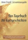 eBook: Anne Frank Gesamtausgabe: Das Tagebuch   Die Kurzgeschichten