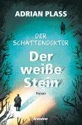 eBook: Der Schattendoktor (2). Der weiße Stein