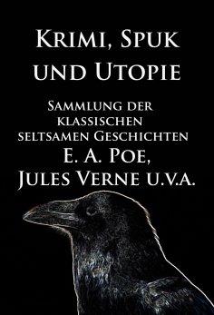 ebook: Krimi, Spuk und Utopie: Sammlung der klassischen seltsamen Geschichten