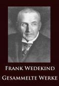 ebook: Frank Wedekind - Gesammelte Werke